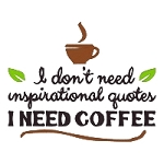 I Don't Need Inspirational Quotes I Need Coffee Single