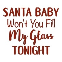 Santa Baby Won't You Fill My Glass Tonight