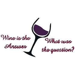 Wine is the Answer, What was the Question?