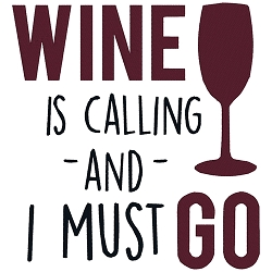 Wine is Calling and I Must Go