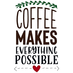 NEW:  Coffee Makes Everything Possible