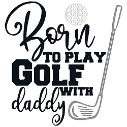 Born to play Golf with Daddy